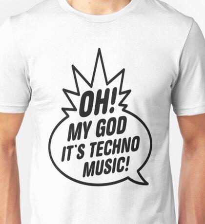 Oh My God, It's Techno Music! Unisex T-Shirt