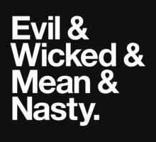 Evil & Wicked & Mean & Nasty (v1) by smashtransit