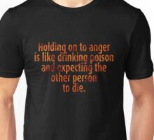Holding on to anger is like drinking poison and expecting the other person to die. Unisex T-Shirt