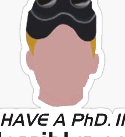 I have a PhD. in horribleness Sticker
