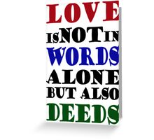 Love Not Words Alone But Also Deeds Greeting Card