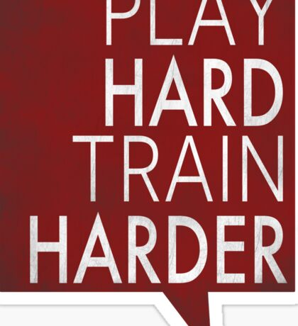 Play hard, train harder Sticker