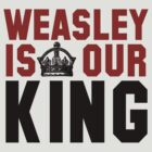 Weasley Is Our King by kreckmann