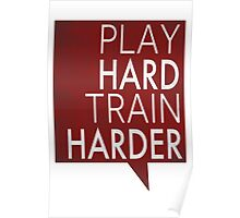 Play hard, train harder Poster