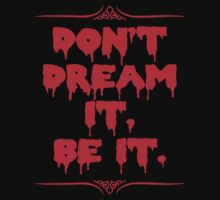 Don't Dream It, Be It. by GlitterZombie