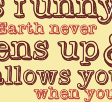"""""""It's funny how the Earth never opens up and swallows you..."""" (Buffy the Vampire Slayer) Sticker"""