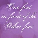 One Foot In Front Of The Other Foot - Poster by hispurplegloves