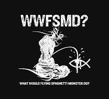 What Would Flying Spaghetti Monster Do? Clothing Unisex T-Shirt