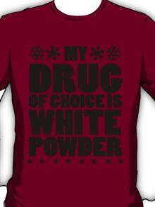 My drug of choice is white powder T-Shirt