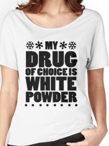 My drug of choice is white powder Women's Relaxed Fit T-Shirt