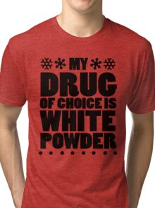 My drug of choice is white powder Tri-blend T-Shirt