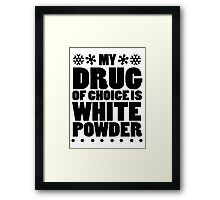 My drug of choice is white powder Framed Print