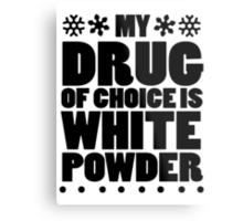 My drug of choice is white powder Metal Print