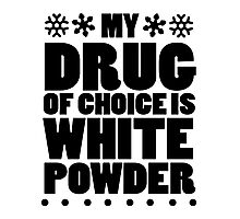 My drug of choice is white powder Photographic Print