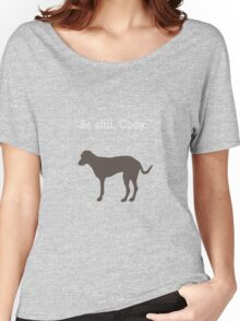 Be Still, Cody. Women's Relaxed Fit T-Shirt