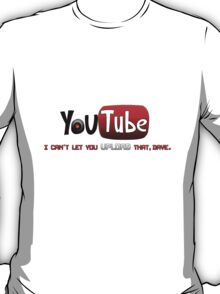 """I Can't Let You """"Upload"""" That... T-Shirt"""