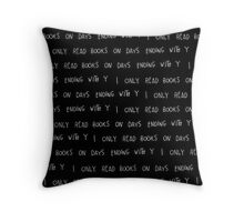 I only read books.. (black) Throw Pillow