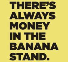 There's Always Money In The Banana Stand (black ink) by Max Effort