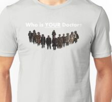 Who is YOUR Doctor? Unisex T-Shirt