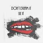 Don't dream it be it  by KimLortin