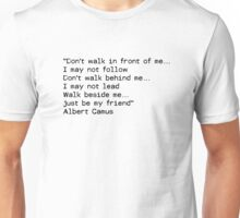 """Don't walk in front of me… I may not follow Don't walk behind me… I may not lead Walk beside me… just be my friend""  ― Albert Camus Unisex T-Shirt"