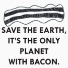 Save the planet, save bacon! by givemeone