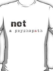 Not A Psychopath T-Shirt
