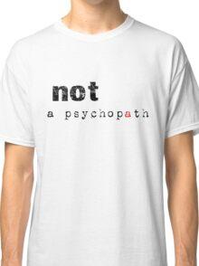 Not A Psychopath Classic T-Shirt