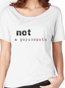 Not A Psychopath Women's Relaxed Fit T-Shirt