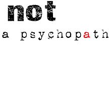 Not A Psychopath by calvingreg09