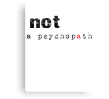 Not A Psychopath Canvas Print