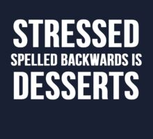 Stressed Spelled Backward Is Desserts by mralan
