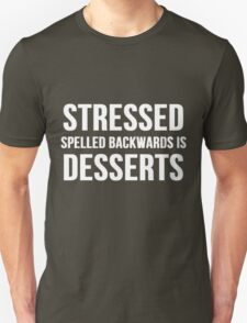 Stressed Spelled Backward Is Desserts Unisex T-Shirt