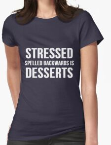 Stressed Spelled Backward Is Desserts Womens Fitted T-Shirt