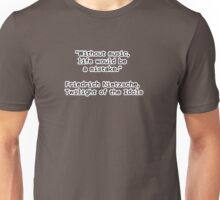 """""""Without music, life would be a mistake.""""  ― Friedrich Nietzsche, Twilight of the Idols Unisex T-Shirt"""