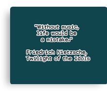 """Without music, life would be a mistake.""  ― Friedrich Nietzsche, Twilight of the Idols Canvas Print"