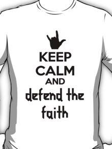 Keep Calm & Defend the Faith T-Shirt
