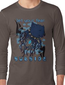 Let your fear subside. Long Sleeve T-Shirt