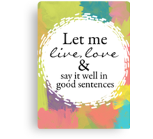 """Sylvia Plath """"Let me live, love, and say it well in good sentences"""" Canvas Print"""