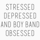 Stressed, Depressed & Boy Band Obsessed by judymoy