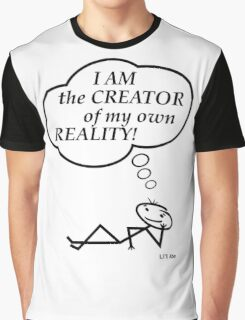 I am the creator of my own reality Graphic T-Shirt