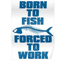 BORN TO FISH FORCED TO WORK Poster