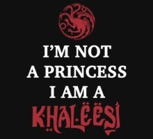 I'm not a princess, I am a Khaleesi by carlosazaustre