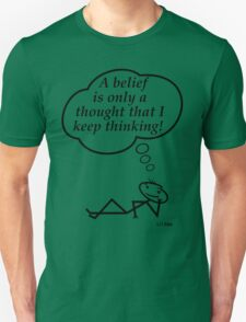 A belief is only a thought I keep thinking! T-Shirt