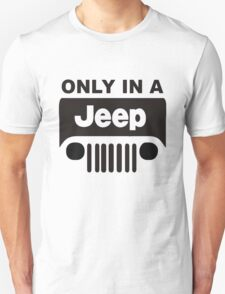 ONLY IN A JEEP 0001 T-Shirt