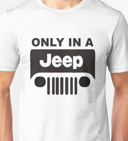 ONLY IN A JEEP 0001 Unisex T-Shirt