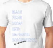 Made From Local And Imported Ingredients Unisex T-Shirt