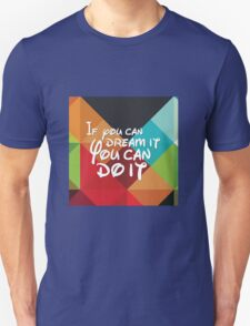 If you can dream it you can do it Unisex T-Shirt