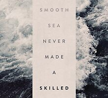 A Smooth Sea Never Made A Skilled Sailor by Oliver Shilling
