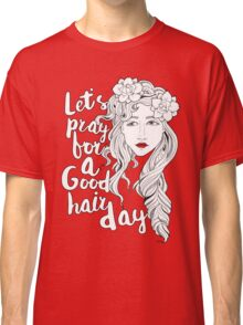 Let's Pray For A Good Hair Day Classic T-Shirt